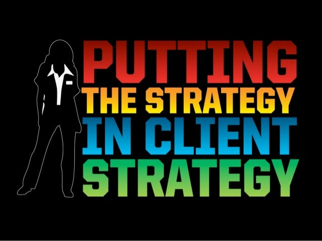 Putting the Strategy in Client Strategy by JESS3