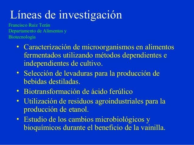 Líneas de investigación • Caracterización de microorganismos en alimentos fermentados utilizando métodos dependientes e in...