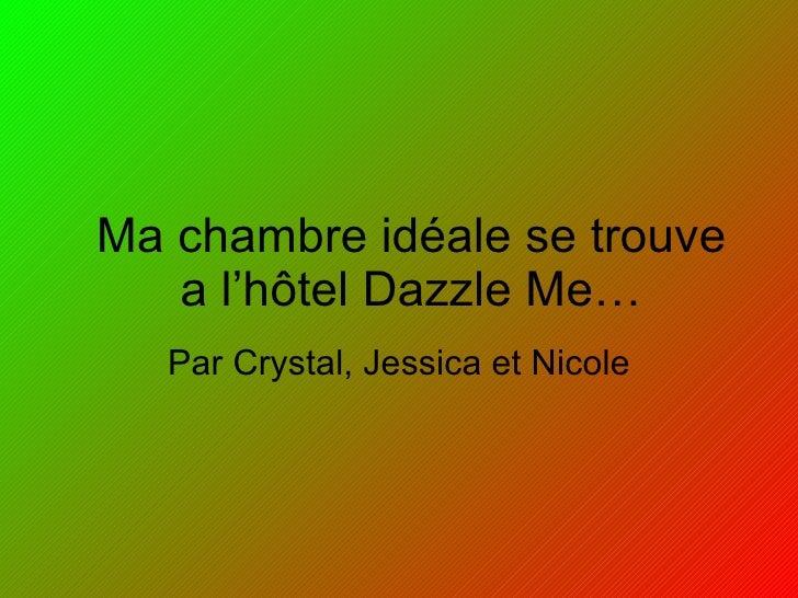 Ma chambre id éale se trouve a l'hôtel Dazzle Me… Par Crystal, Jessica et Nicole