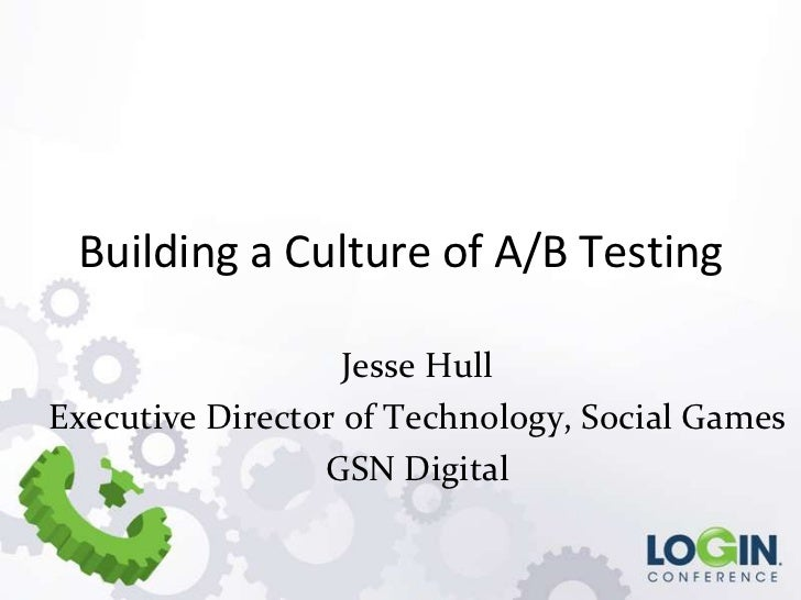 Building a Culture of A/B Testing                   Jesse HullExecutive Director of Technology, Social Games              ...