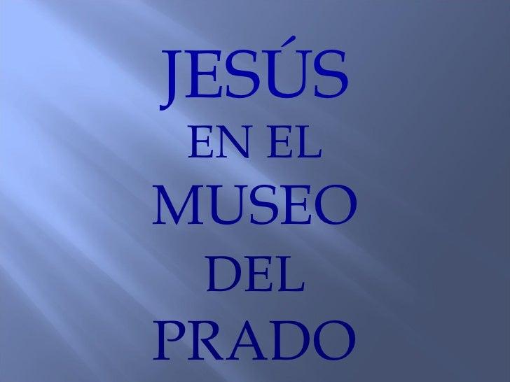 JESÚSEN ELMUSEO DELPRADO