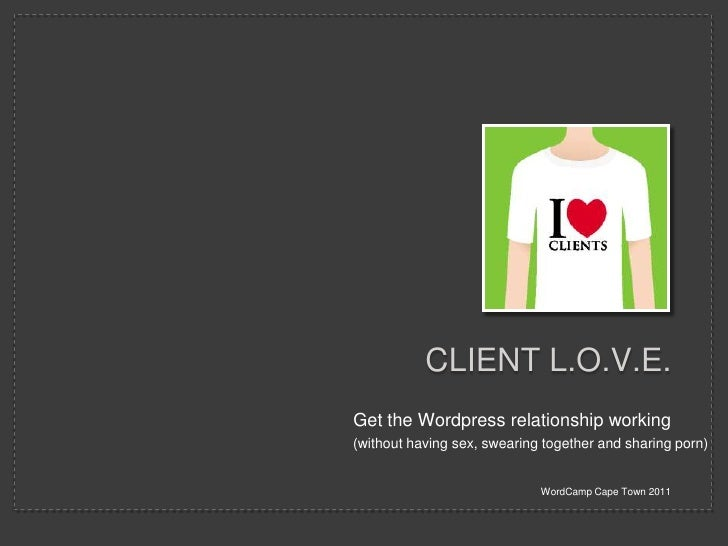 Get the Wordpress relationship working<br />WordCamp Cape Town 2011<br />Client l.o.v.e.<br />(without having sex, swearin...
