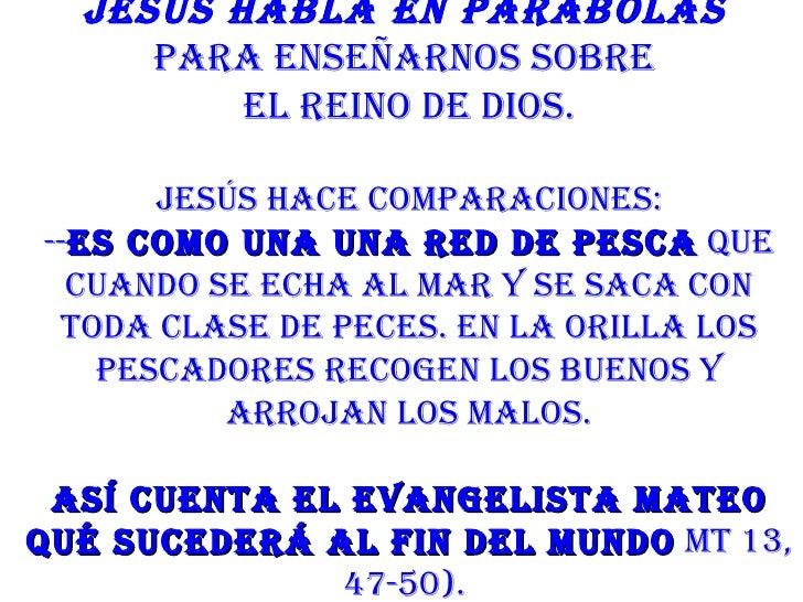 Jesús habla en parábolas     para enseñarnos sobre         el reino de dios.      Jesús hace comparaciones:--es como una u...