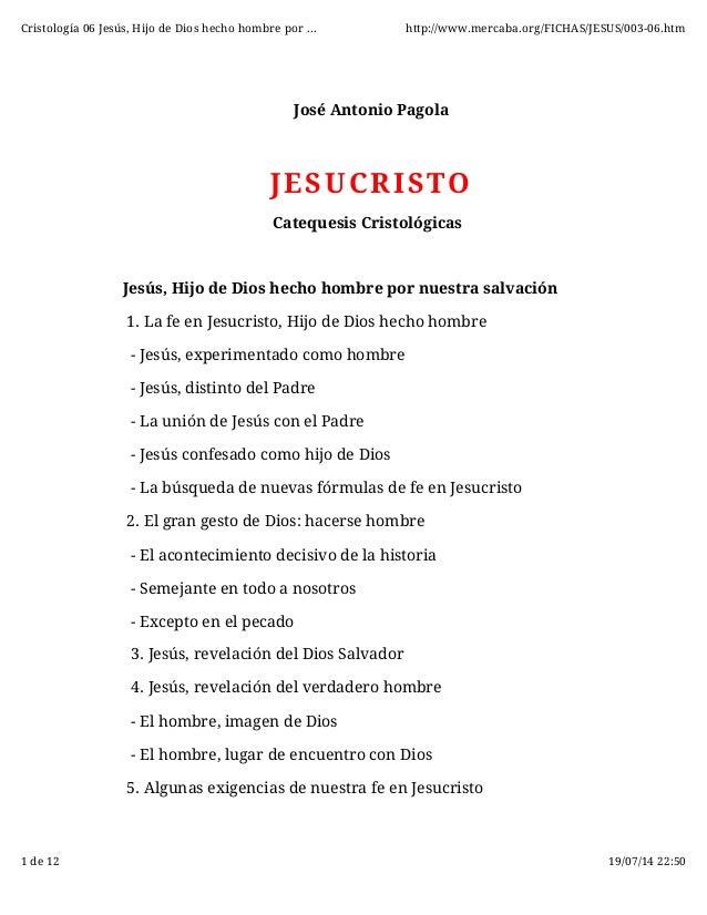 Cristología 06 Jesús, Hijo de Dios hecho hombre por ... http://www.mercaba.org/FICHAS/JESUS/003-06.htm  José Antonio Pagol...