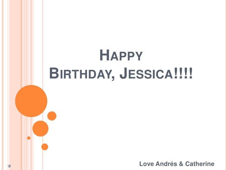 Happy Birthday, Jessica!!!!<br />Love Andrés & Catherine<br />
