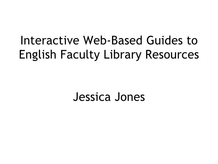 Interactive Web-Based Guides to English Faculty Library Resources Jessica Jones
