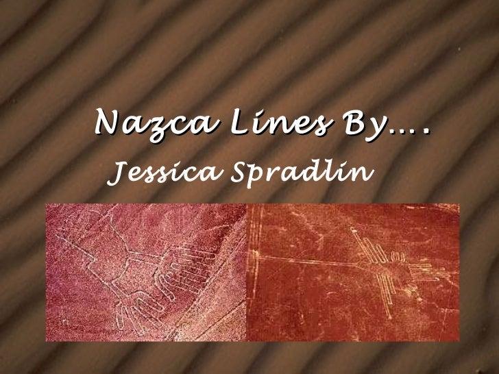 Nazca Lines By…. Jessica Spradlin