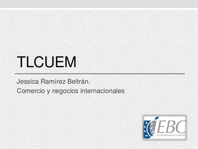 TLCUEM Jessica Ramírez Beltrán. Comercio y negocios internacionales