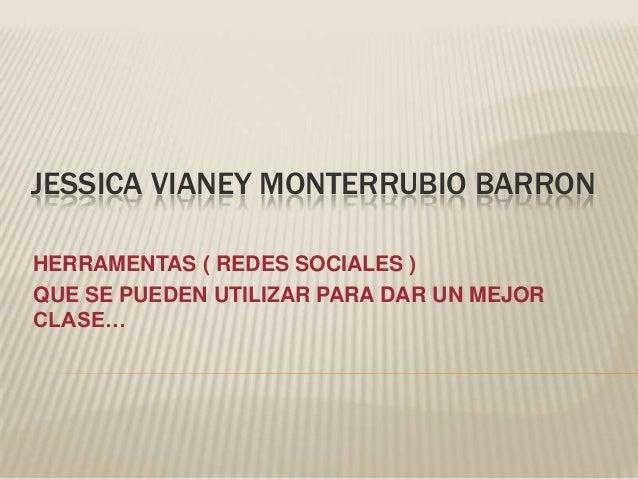JESSICA VIANEY MONTERRUBIO BARRON HERRAMENTAS ( REDES SOCIALES ) QUE SE PUEDEN UTILIZAR PARA DAR UN MEJOR CLASE…