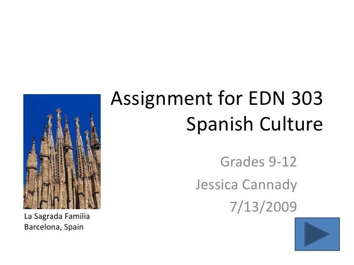 Assignment for EDN 303                             Spanish Culture                                  Grades 9-12           ...