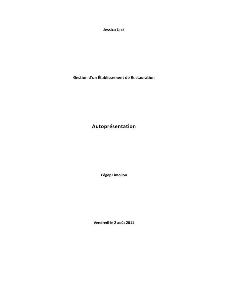 Jessica Jack<br />Gestion d'un Établissement de Restauration <br />Autoprésentation<br />Cégep Limoilou<br />Vendredi le 2...