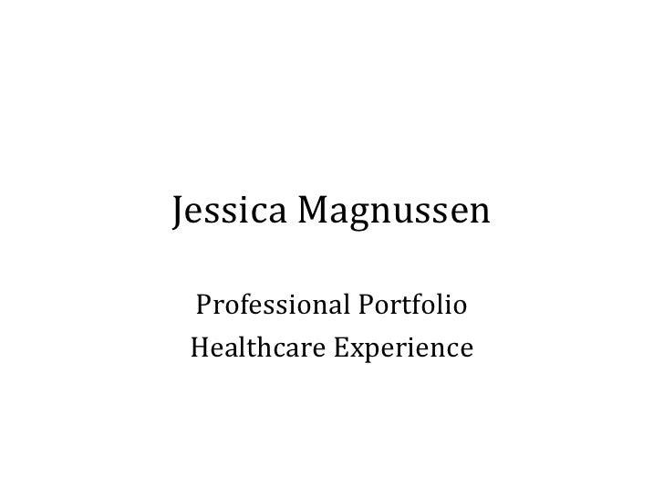 Jessica Magnussen  Professional Portfolio Healthcare Experience