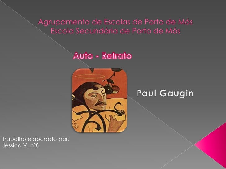 Agrupamento de Escolas de Porto de MósEscola Secundária de Porto de Mós<br />Auto - Retrato<br />Paul Gaugin<br />Trabalho...