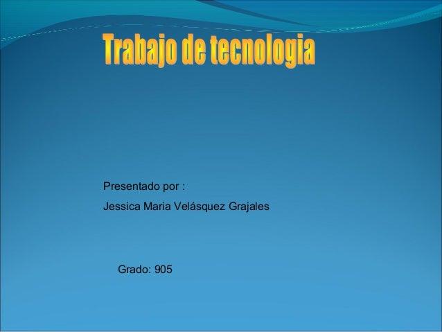 Presentado por : Jessica Maria Velásquez Grajales Grado: 905