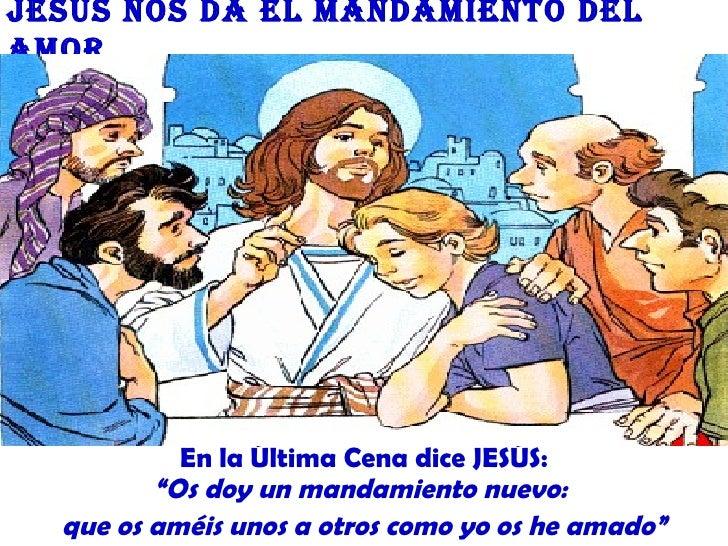 """Jesús nos da el MandaMiento delaMor           En la Última Cena dice JESÚS:         """"Os doy un mandamiento nuevo:  que os ..."""