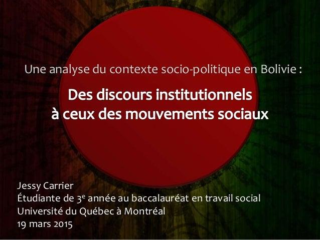 Une analyse du contexte socio-politique en Bolivie : Jessy Carrier Étudiante de 3e année au baccalauréat en travail social...