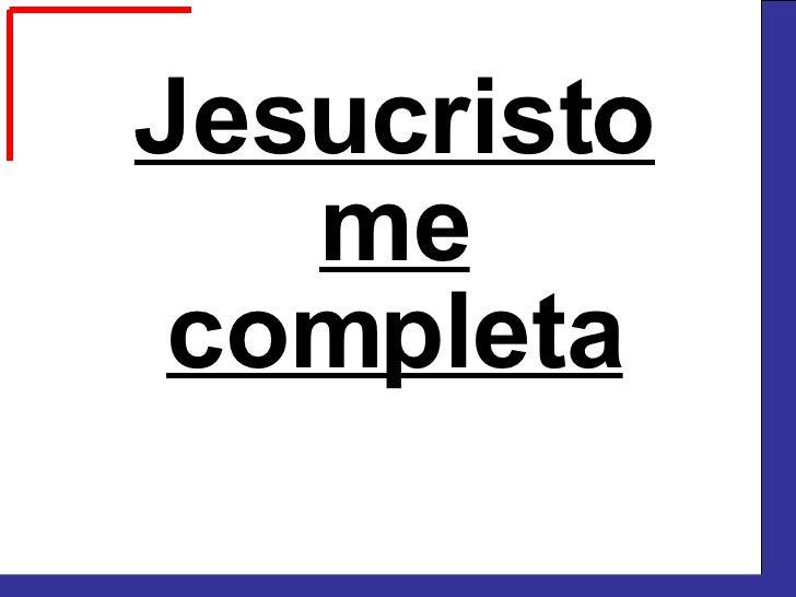 Jesucristo me completa