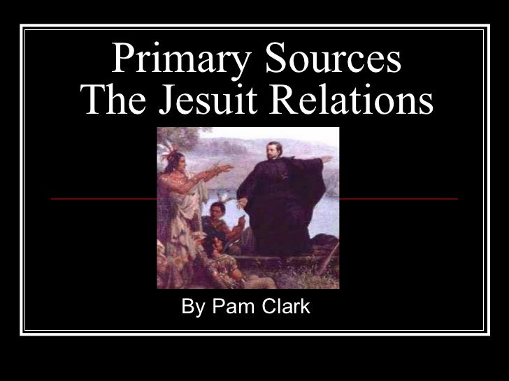 Primary Sources The Jesuit Relations By Pam Clark