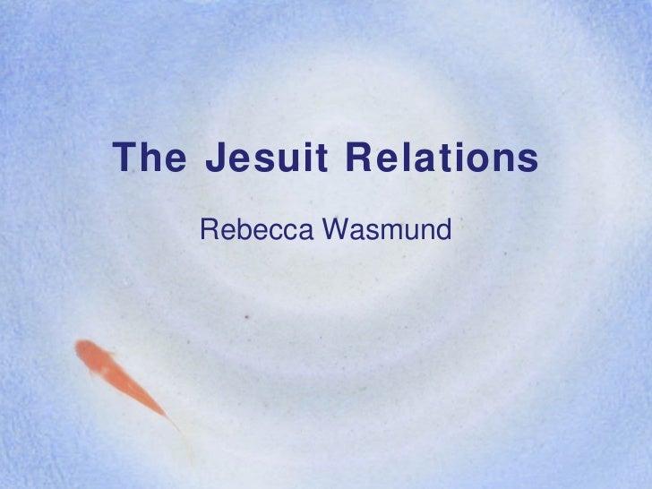The Jesuit Relations Rebecca Wasmund