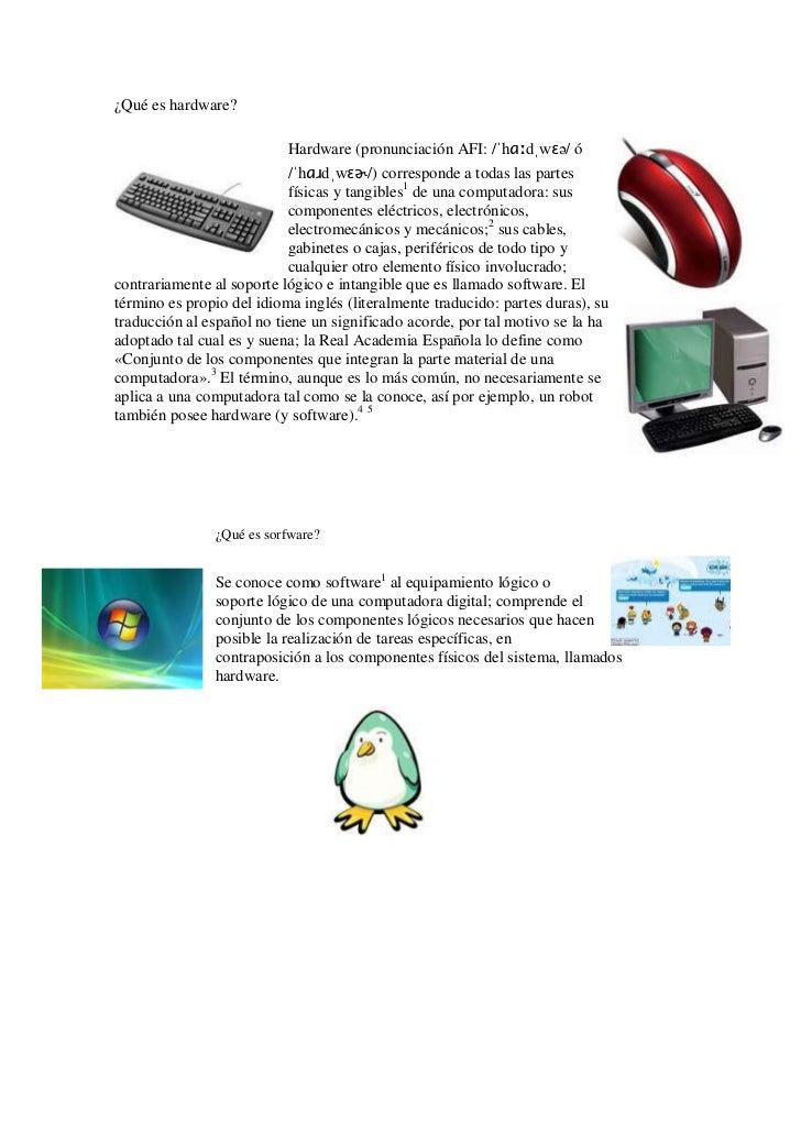 ¿Qué es hardware?                           Hardware (pronunciación AFI: /ˈhɑːdˌwɛə/ ó                           /ˈhɑɹdˌwɛ...