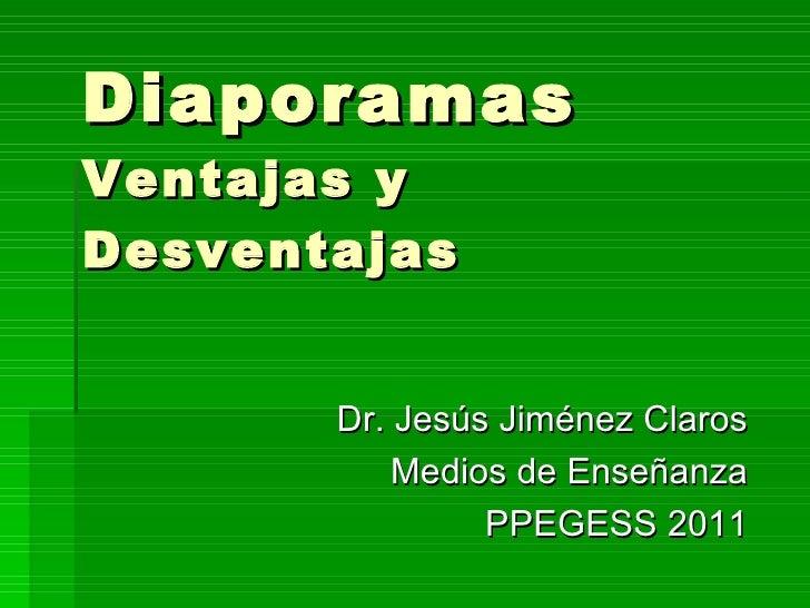 Diaporamas Ventajas y Desventajas <ul><li>Dr. Jesús Jiménez Claros </li></ul><ul><li>Medios de Enseñanza </li></ul><ul><li...