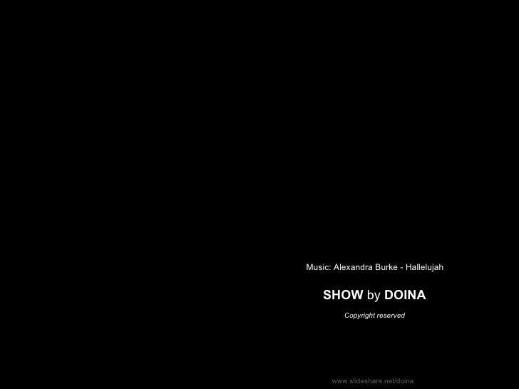 SHOW  by  DOINA Music: Alexandra Burke - Hallelujah Copyright reserved www.slideshare.net/doina