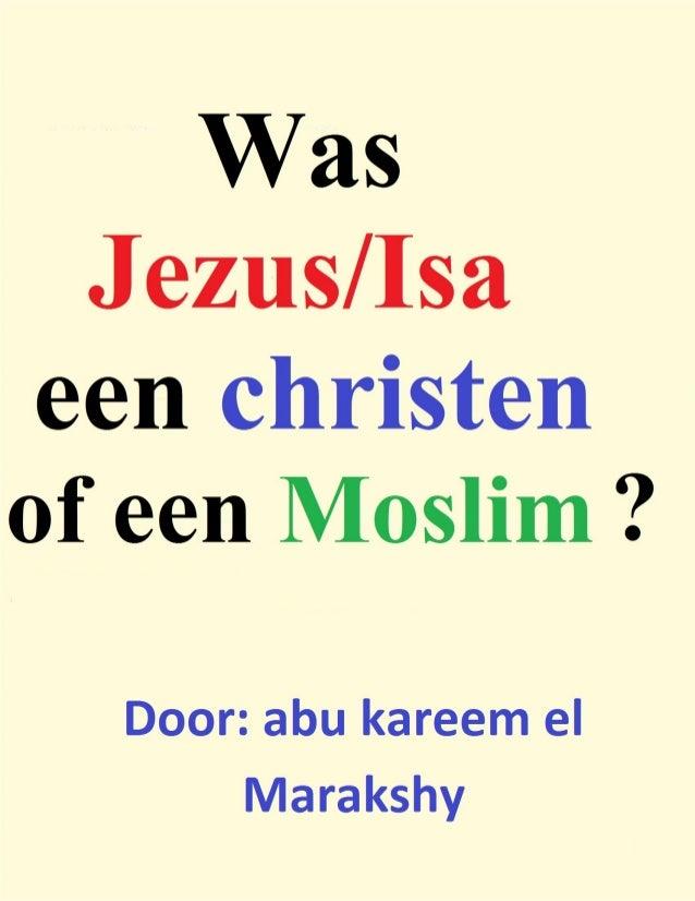 Was Jezus/Isa een christen of een moslim ? Door: abu kareem el Marakshy Copy right: www.islamic-invitation.com Voor het re...