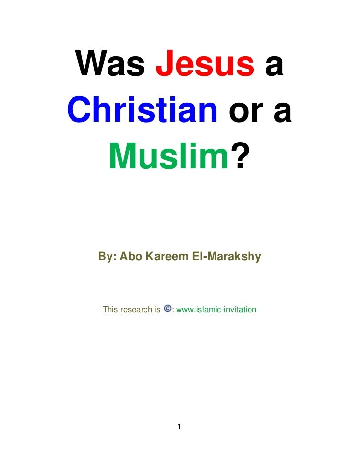 Was Jesus aChristian or a  Muslim? By: Abo Kareem El-Marakshy  This research is   : www.islamic-invitation                ...
