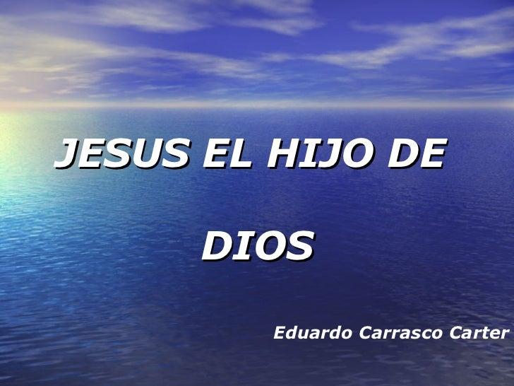JESUS EL HIJO DE  DIOS Eduardo Carrasco Carter