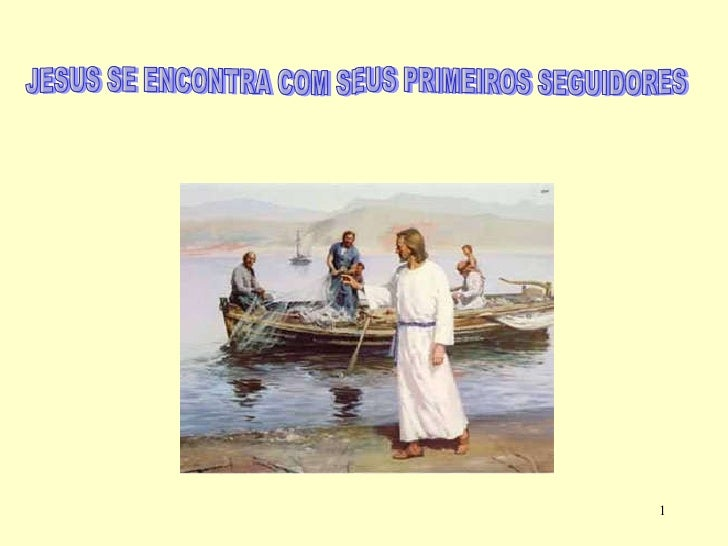 JESUS SE ENCONTRA COM SEUS PRIMEIROS SEGUIDORES