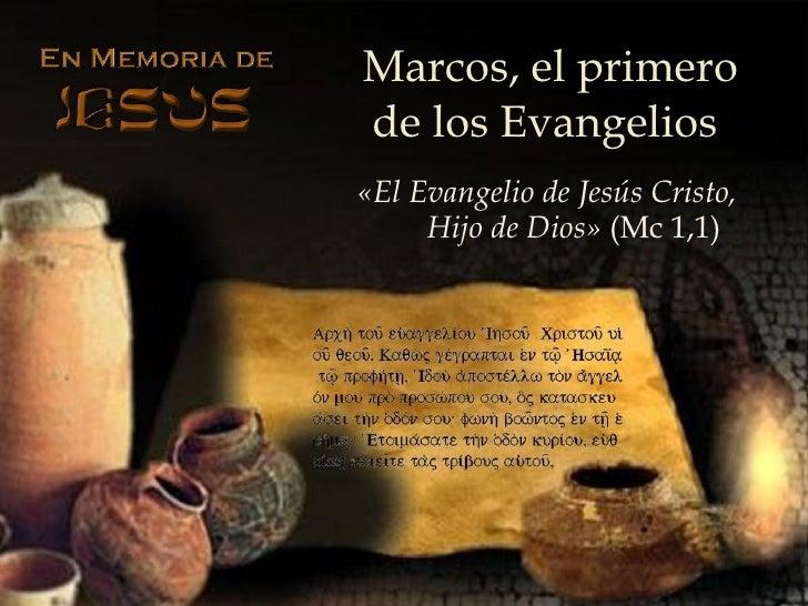 Marcos, el primero de los Evangelios   « El Evangelio de Jesús Cristo, Hijo de Dios »  (Mc 1,1)