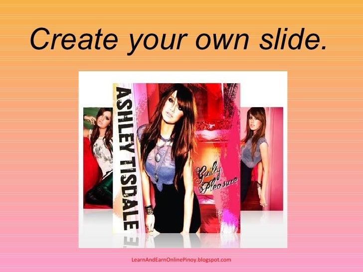 Create your own slide.            LearnAndEarnOnlinePinoy.blogspot.com