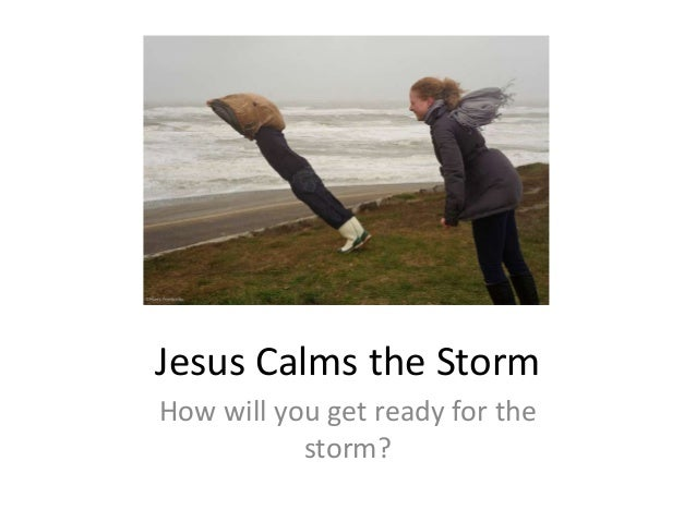 Jesus Calms the StormHow will you get ready for the           storm?