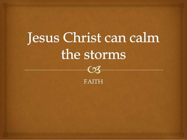 Jesus can calm the storms
