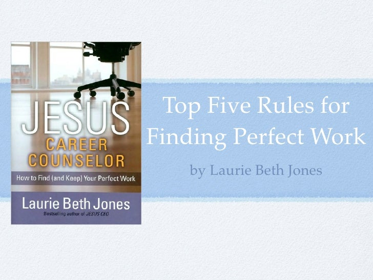 Top Five Rules for Finding Perfect Work    by Laurie Beth Jones