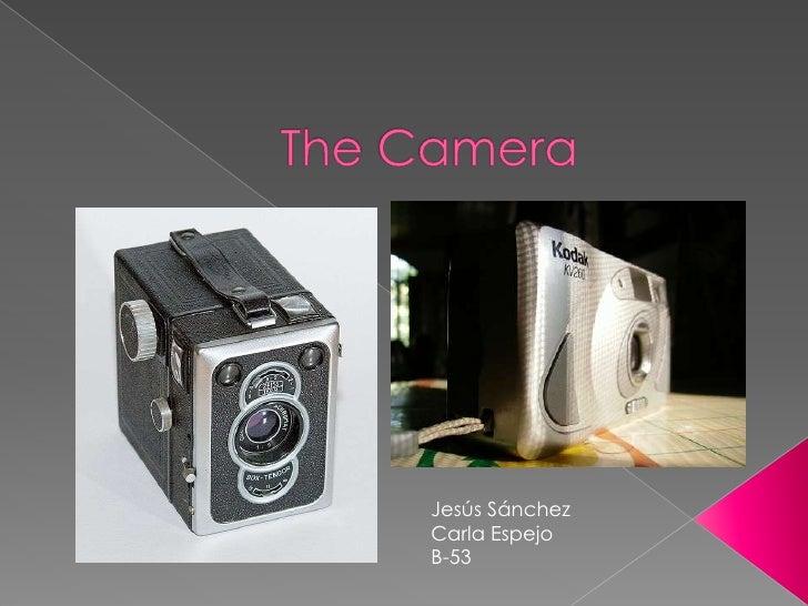The Camera<br />Jesús Sánchez<br />Carla Espejo<br />B-53<br />