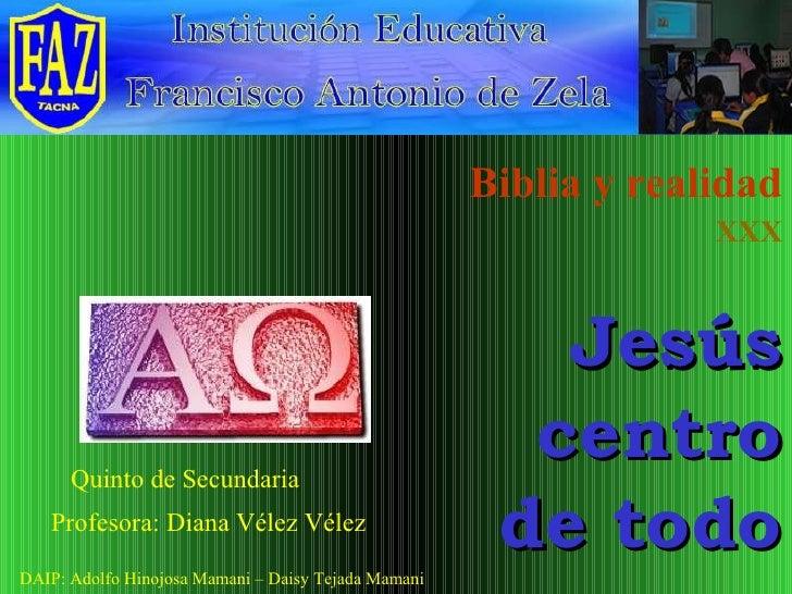 Biblia y realidad XXX Jesús centro de todo Profesora: Diana Vélez Vélez Quinto de Secundaria DAIP: Adolfo Hinojosa Mamani ...