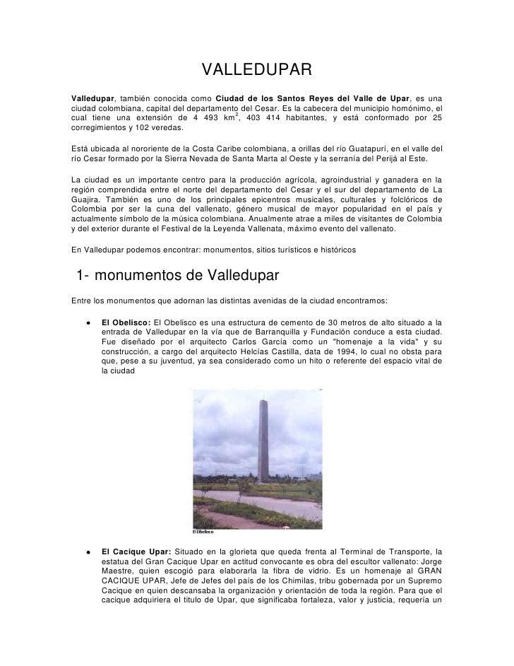 VALLEDUPAR<br />Valledupar, también conocida como Ciudad de los Santos Reyes del Valle de Upar, es una ciudad colombiana, ...