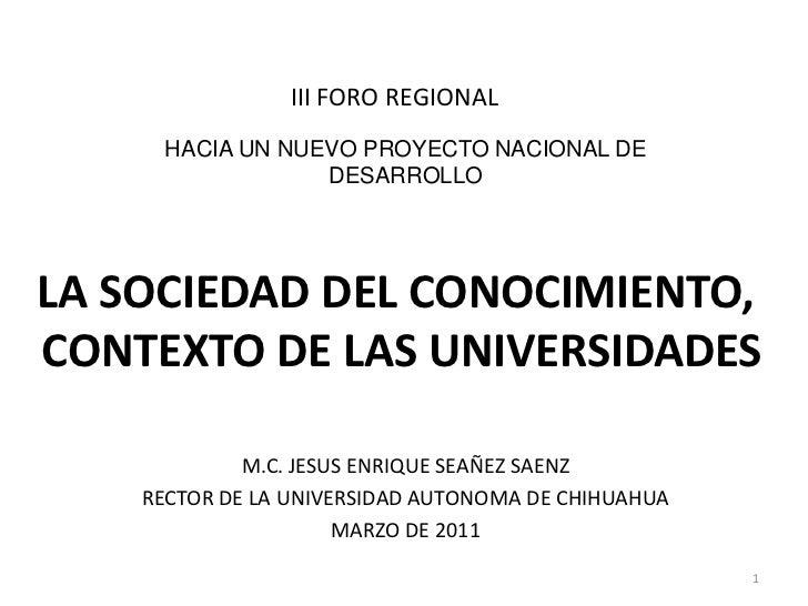 III FORO REGIONAL<br />HACIA UN NUEVO PROYECTO NACIONAL DE DESARROLLO<br />LA SOCIEDAD DEL CONOCIMIENTO, <br />CONTEXTO DE...