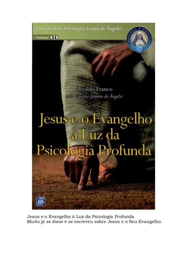Jesus e o Evangelho à Luz da Psicologia Profunda Muito já se disse e se escreveu sobre Jesus e o Seu Evangelho.