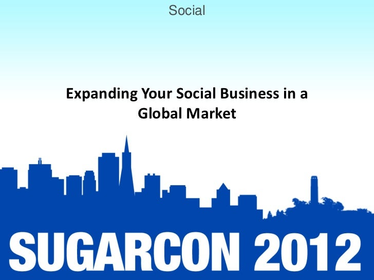 SocialExpanding Your Social Business in a         Global Market