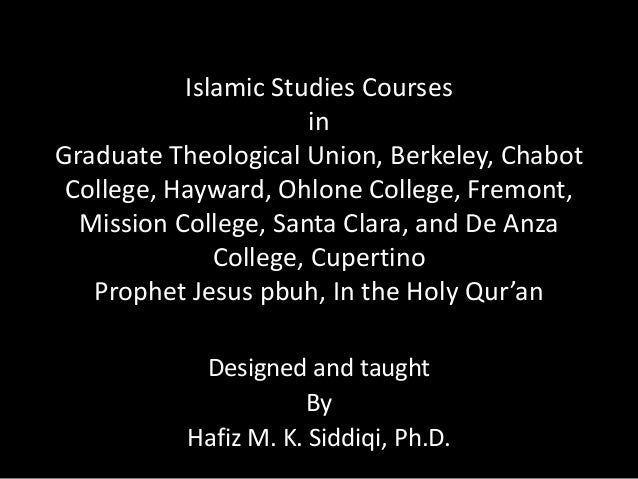 Islamic Studies Courses in Graduate Theological Union, Berkeley, Chabot College, Hayward, Ohlone College, Fremont, Mission...