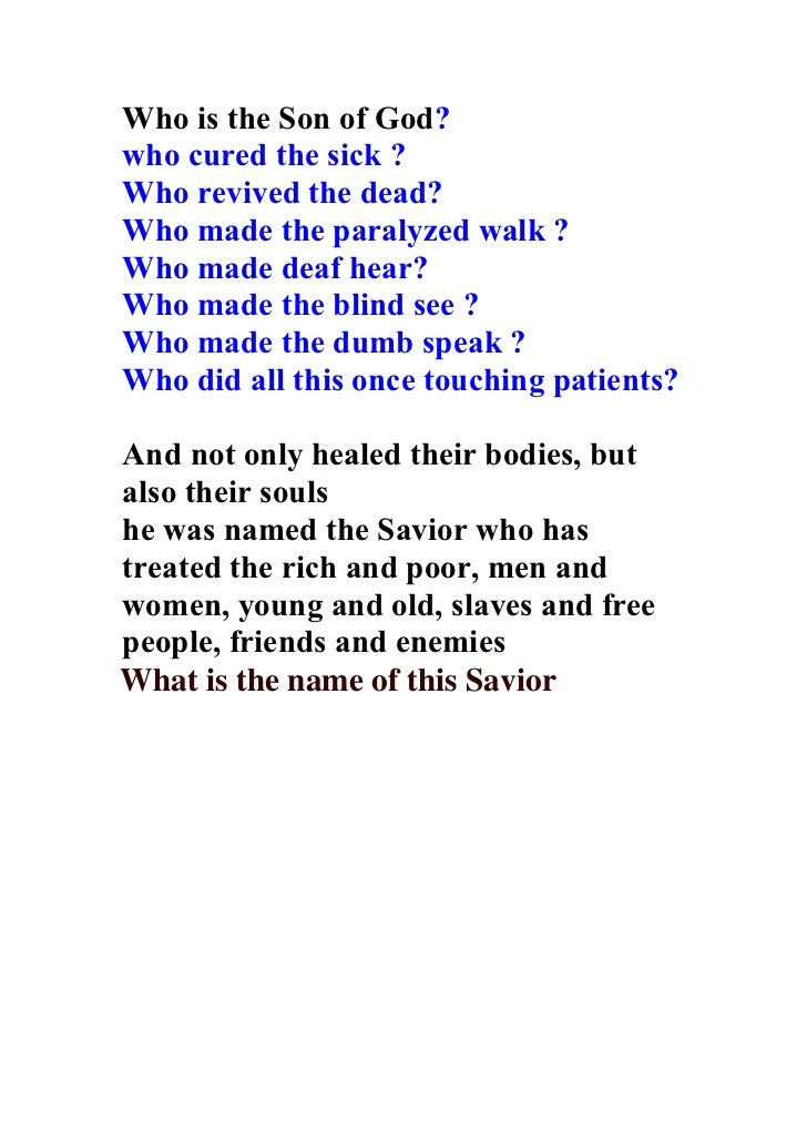 Who is the Son of God?who cured the sick ?Who revived the dead?Who made the paralyzed walk ?Who made deaf hear?Who made th...