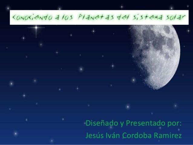 Diseñado y Presentado por: Jesús Iván Cordoba Ramirez