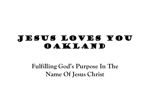 Jesus Loves You Oakland Fulfilling God's Purpose In The Name Of Jesus Christ