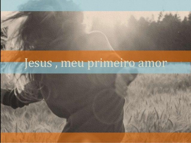 Jesus , meu primeiro amor