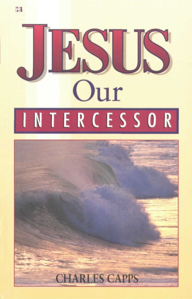 Jesus, Our Intercessor by Charles Capps Harrison House Tulsa, Oklahoma