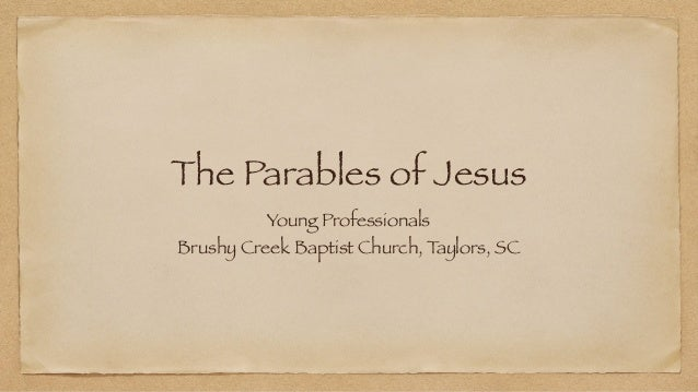The Parables of Jesus Young Professionals Brushy Creek Baptist Church, Taylors, SC