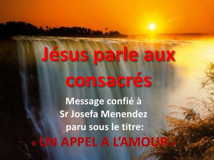 Jésus parle aux consacrés<br />Message confié à <br />Sr JosefaMenendez<br /> paru sous le titre:<br />«UN APPEL A L'AMOU...