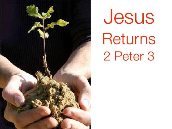 Jesus Jesus       Returns     2 Peter 3       Returns       2 Peter 3